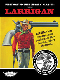 Fleetway Picture Library Classics presents LARRIGAN featuring the art of Arturo del Castillo (Limited Edition)